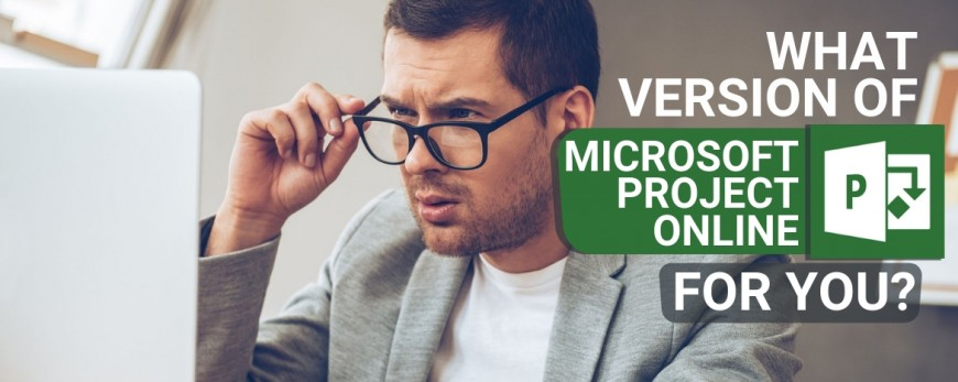 What Version of Microsoft Project Online is right for me?